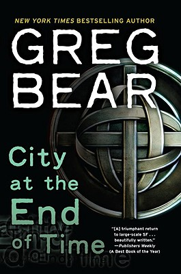 City at the End of Time By Bear, Greg
